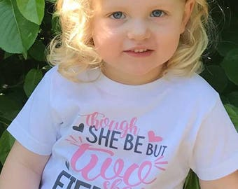 Girls Birthday Shirt, Though She Be But Two, She is Fierce Birthday Shirt, 2nd Birthday Shirt, Custom Birthday Shirt, Toddler Birthday Shirt