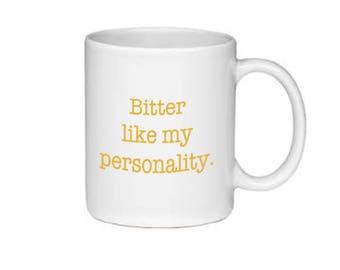 Bitter like my personality mug - black or white