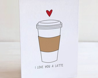 I Love You A Latte Greeting Card, I Love You Card, Valentines Day Card, Coffee Lovers Card