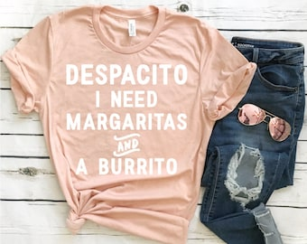 Despacito Margaritas and a Burrito T-Shirt - Funny Shirt - Funny Tee - Graphic Tee - Gift for Her - Margarita Tee Summer Shirt