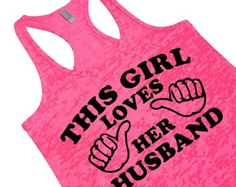 This Girl Loves Her Husband. Burnout Racerback Tank Top. Funny Anniversary Gift For Wife. Neon Pink Neon Green Neon Blue.
