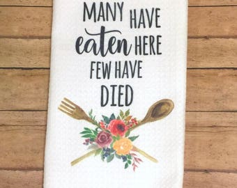 Many Have Eaten Here Few Have Died  Kitchen Hand Towel Spring Floral Hostess Gift