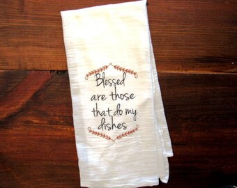 Funny Tea towel flour sack towels funny kitchen blessed are those that do my dishes hostess gift wine wrap wine bag fs176