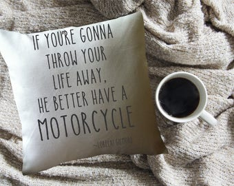 Gilmore girls  quote throw pillow cover, He better have a motorcycle