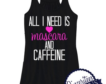 Workout Tank Mascara and Caffeine Ladies Racerback Tank Top or Missy Fit Tshirt