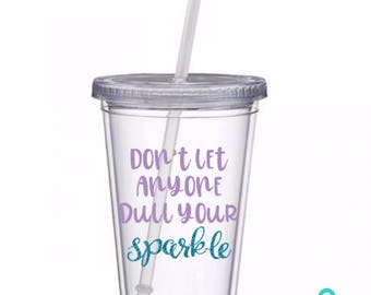 Don't Let Anyone Dull Your Sparkle tumbler
