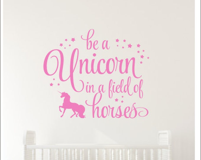 Be a Unicorn Decal In a Field of Horses Wall Vinyl Girls Bedroom Decor Baby Girl Nursery Unicorn with Stars Wall Decal Various Sizes Colors