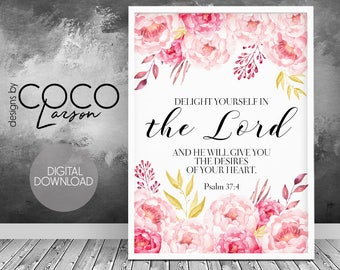 Psalm 37 4, Delight yourself in the Lord and he will give you the desires of your heart, Bible Verse, Christian printable, Scripture art
