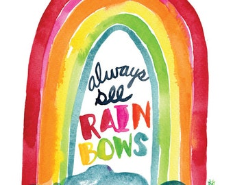 Always See Rainbows -- Watercolor Print with hand lettering