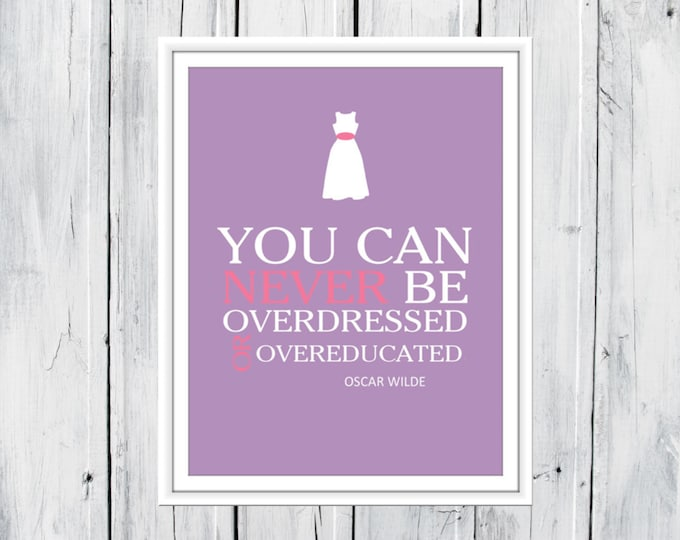 Oscar Wilder Quote You can never be overdressed...  Custom Colors