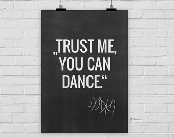 "fine-art print ""Trust me, you can dance"" vodka funny quote"