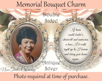 SALE! Memorial Bouquet Charm - Double-Sided - Personalized with Photo - If tears could build a stairwell - Gift for the Bride