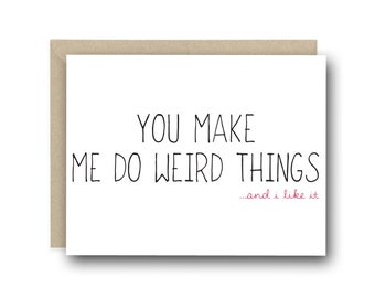 Funny I Love You Card - You Make Me Do Weird Things - Anniversary Card, Valentine's Day Card, 1st Anniversary Card, Birthday Card, Love Card