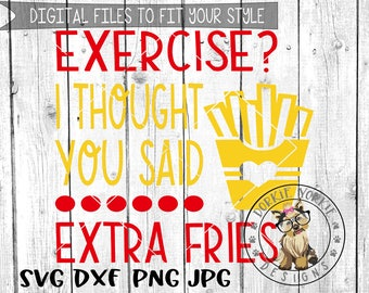 Exercise thought you said extra fries- svg, dxf, png, jpg - fitness, funny, workout, gym, mom   - Cricut, Studio Cutable file
