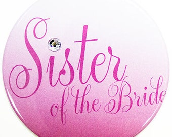 Large Size Sister of the Bride Button - Bridal Party Buttons, Button, Bridal Shower Button, Wedding Party Buttons