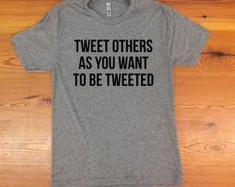 Tweet Others as you Want to be Tweeted triblend tshirt