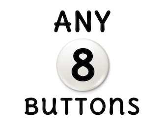 Pins | Any 8 Pinback Badge Buttons | pick choose eight any from shop