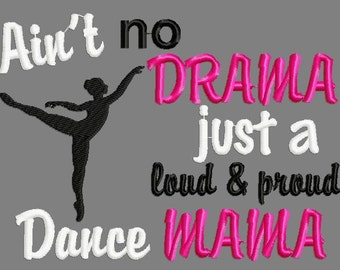Buy 3 get 1 free! Ain't no drama just a loud and proud dance mama embroidery design, dance mom