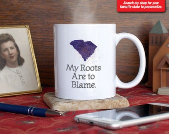 South Carolina SC Coffee Mug Cup My Roots Are To Blame Run Deep Funny Gift Present Custom Color Columbia, Clemson, Florence, Greenville