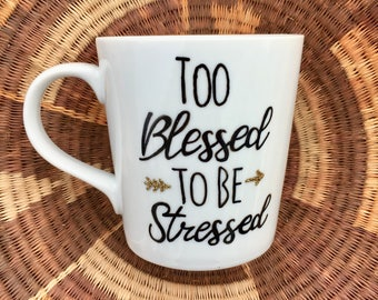Too Blessed to Be Stressed / Hand-painted / Custom Gift / Mug