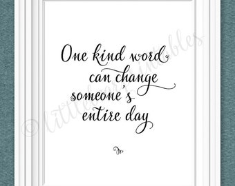 One kind word can change someone's entire day, printable wall art, classroom decor, encouraging words, be kind, help others, words matter
