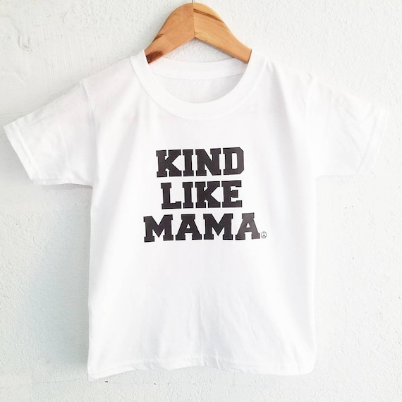 KIND LIKE MAMA, Baby Tee, Toddler Tee, Kindness Tees, Kid's Tees, Be Kind Tee, Kindness Tshirts, Be Kind Tshirt, Kind Like My Mama