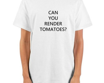 Can You Render Tomatoes? - Word Salad/Nonsense Slogan/Typography T-Shirt - Unique Clothing, Original Design - Faux Chinglish/Engrish