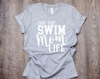 Swim mom,  mom life, swim mom life, swim team, mom gift, mom shirt, mom tee, graphic tee, womans tshirt, Livin' that swim mom life