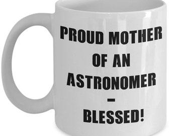Astronomer Mug, Proud Mother Of an Astronomer Mug, Astronomer Gift, Gift For Mom