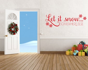 Let It Snow Somewhere Else Vinyl Wall Decal Christmas Decals Snowflake Decal Let It Snow Sign Let It Snow Wall Sign Snowflake Decor Holiday