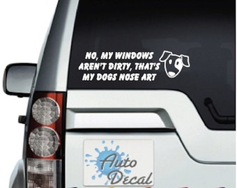 No my windows aren't dirty, that's my Dogs Nose Art Vinyl Car Window, Bumper Decal / Sticker / Graphic