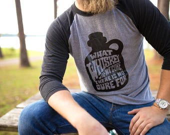 What Whiskey Will Not Cure - Whiskey Shirt - The Cure Shirt - Mens Whiskey - Jack Daniels Shirt - Gifts for Him - Whiskey Tshirt - Whiskey