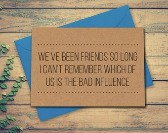 Friend Card, Friendship Card, Funny Birthday Card, Friend Birthday Card, Can't Remember Which Of Us Is The Bas Influence, Greeting Card