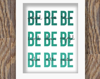 Nine Be's printable art; be grateful be smart be true be humble be clean be prayerful be involved be still be positive Gordon B. Hinckley