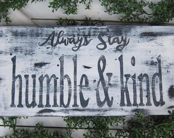 Always Stay Humble & Kind wood sign,Inspirational Quote Wall Art, Handprinted Wood Sign, Rustic Wood Sign, Farmhouse Décor