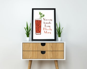 You Say Tomato I Say Bloody Mary - Bloody Mary Poster - Bloody Mary Drink Art - Bar Art - Bar Decor - Bloody Mary Print - Bloody Mary Art