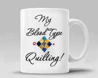 Quilting Funny Mug Christmas Gift Ideas Holiday Shopping Quilt Lover Fan Quilting Addict Gifts for Her My Blood Type is_ 11 - 15 oz_386M