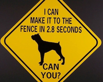 Boxer  I Can Make It To The Fence In 2.8 Seconds  Can You?  12X12  Aluminum With Vinyl Graphics Dog Sign