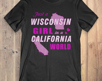 Wisconsin T-Shirt Gift: Just A Wisconsin Girl In A California World