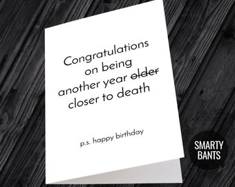 Funny Birthday Card, Rude Birthday Card - Congratulations On Being Another Year Closer To Death