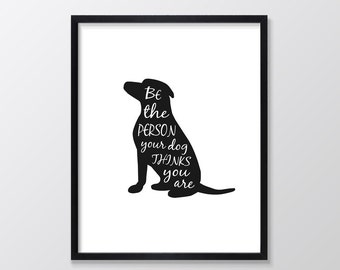 Be The Person Your Dog Thinks You Are Print, Inspirational & Motivational Typography Wall Art, Quote Decor, Art Print