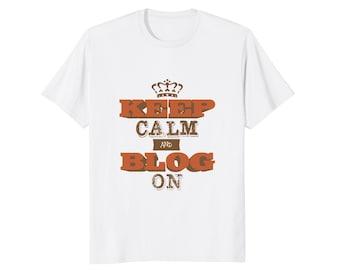 Gift For Blogger - Blogger T Shirt - Blogging Top - Blogging Tee Shirt - Blog Shirt - Keep Calm And Blog On