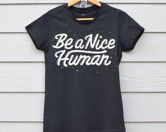 Nice Human Shirt Human Tee Be A Nice Human Inspirational Shirt Funny Quotes Tshirt Funny Tshirt Nice Human Tee Womens Graphic Tee