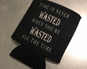 Time Is Never Wasted Can Cooler Cozie Time Is Never Wasted When You're Wasted All The Time Gift For Your Boyfriend Gift For Husband