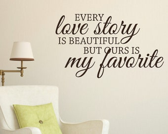 Every Love Story Is Beautiful, Ours Is My Favorite Wall Quote Vinyl Lettering Romantic Bedroom Wall Sticker Decals - LO076