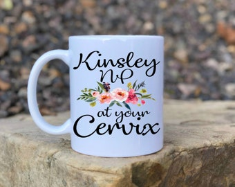 Nurse Practitioner at your Cervix, OB Nurse gift,Nurse practitioner gift, New baby gift, Thank you gift, Funny coffee mug, baby doctor gift