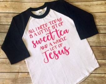 All I need today is a little bit of sweet tea and a whole lot of Jesus adult raglan baseball tee top shirt