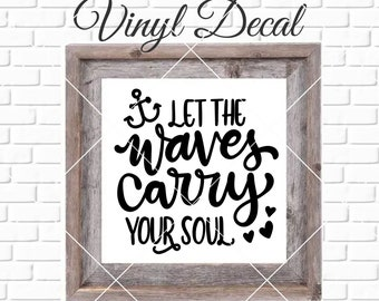 Let The Waves Carry Your Soul DIY Vinyl Decal ~ Glass Block ~ Car Decal ~ Mirror ~ Ceramic Tile ~ Laptop