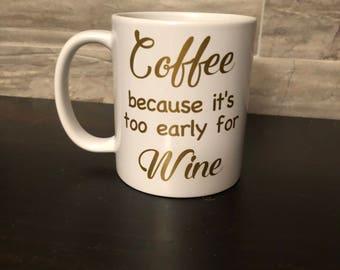 Coffee because it's too early for Wine- coffee mug