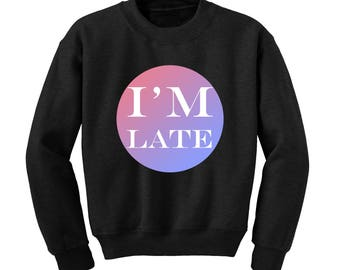 I'M LATE Slogan Sweatshirt Funny Hipster Street Fashion Statement Pregnant